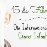 15 de Febrero: Dia internacional del Cancer Infantil
