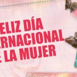 Feliz dia internacional de la mujer 2021 - 8 de Marzo