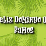 Semana Santa: Feliz Domingo de Ramos