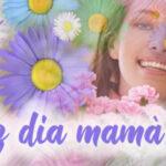 Fotos con frases de Feliz dia Mamá 2021